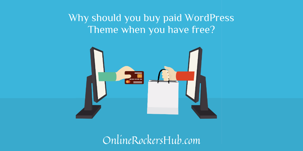 Why should you buy paid WordPress themes when you have free?