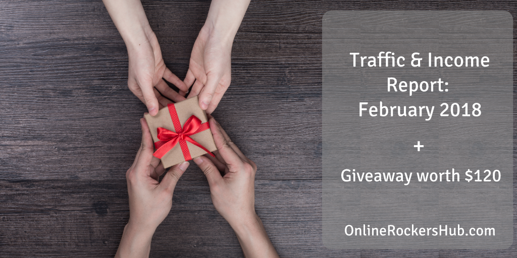 OnlineRockersHub Traffic and Income Report February 2018 + Giveaway Worth $120