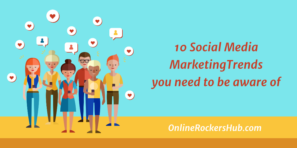 10 Social Media Marketing Trends you need to be aware of