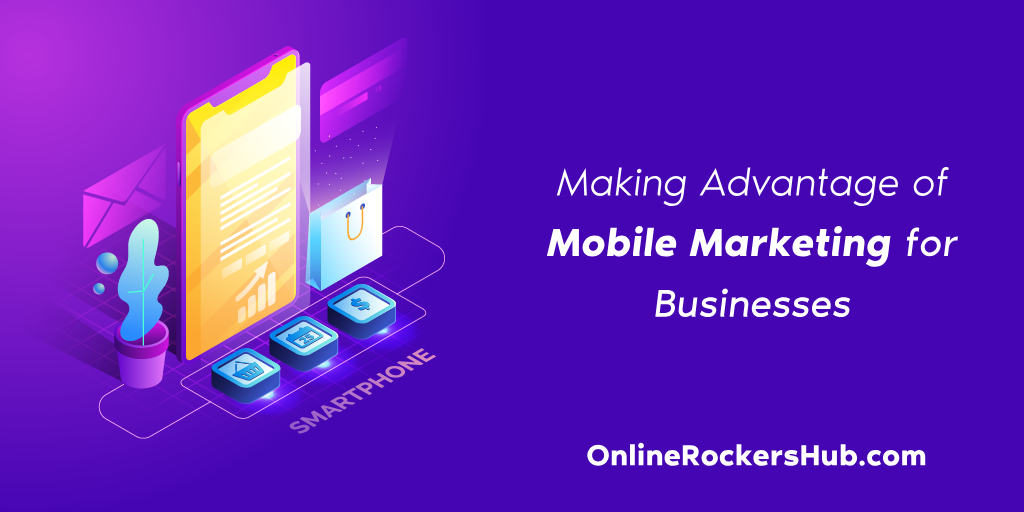 Making Advantage of Mobile Marketing for Businesses