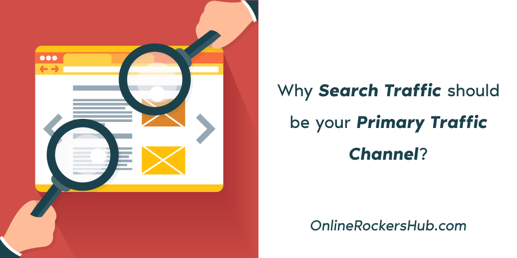 Why Search Traffic should be your Primary Traffic Channel?