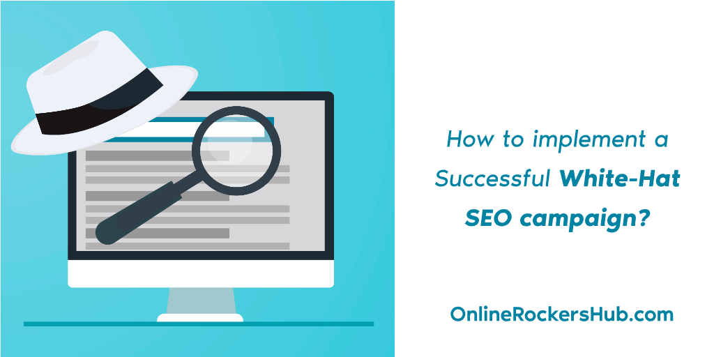 How to implement a Successful White-Hat SEO campaign in 2019?