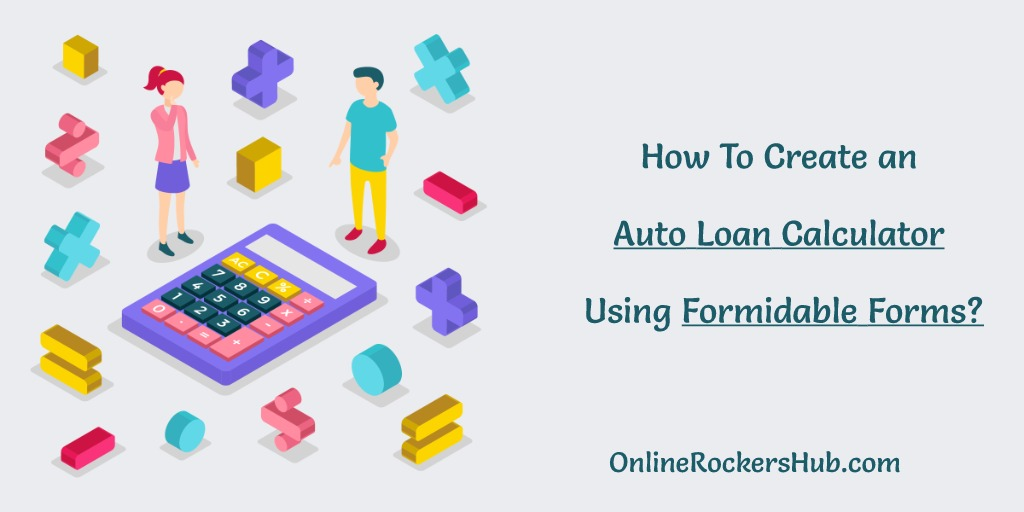 How To Create an Auto Loan Calculator Using Formidable Forms?