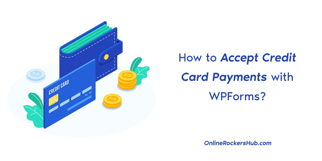 How to Accept Credit Card Payments with WPForms?