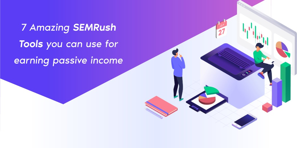 7 Amazing SEMRush Tools you can use for earning passive income
