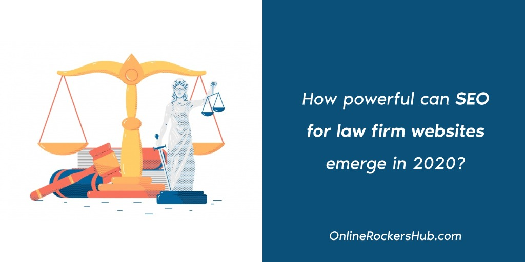 How powerful can SEO for law firm websites emerge in 2020?