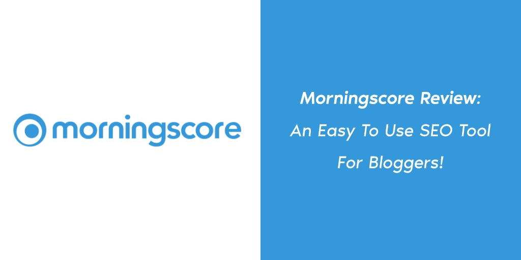 Morningscore Review An Easy To Use SEO Tool For Bloggers!