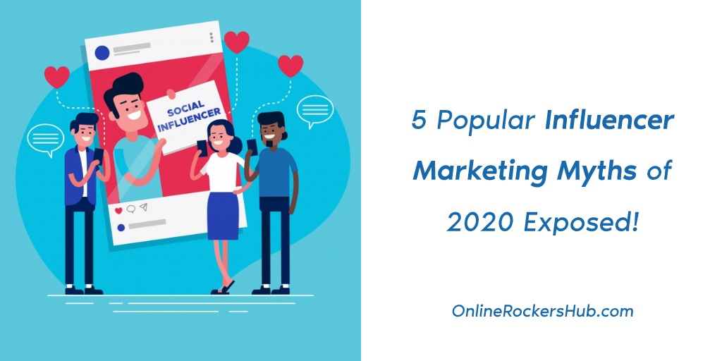 5 Popular Influencer Marketing Myths of 2020 Exposed!