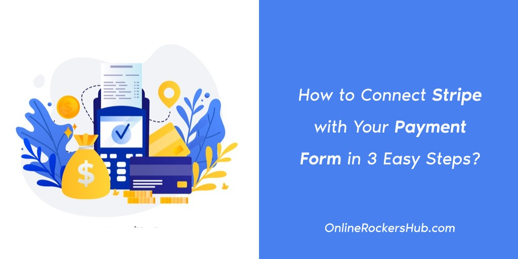 How to Connect Stripe with Your Payment Form in 3 Easy Steps?