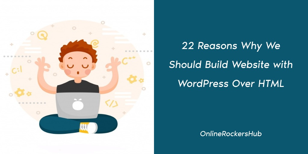 22 Reasons Why We Should Build Website with WordPress Over HTML